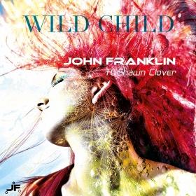 JOHN FRANKLIN FEAT. SHAWN CLOVER - WILD CHILD